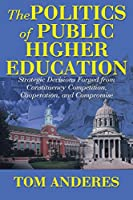 The Politics of Public Higher Education: Strategic Decisions Forged From Constituency Competition, Cooperation, and Compromise