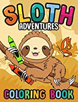 Sloth Adventures Coloring Book: 24 Awesome Unique Funny Cute Sloths Coloring pages for kids of all ages!
