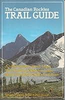 Canadian Rockies Trail Guide: A Hiker's Guide to Banff, Jasper, Yoho, Kootenay, Waterton Lakes, Mount Assiniboine & Mount Robison