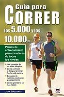 Guia para correr los 5.000 y 10.000m / Galloway's 5k/10k Running: Planes de entrenamiento para corredores de todos los niveles / Training Plans for Runners of All Levels