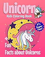 Unicorn Kids Coloring Book +Fun Facts about Unicorns: 30 Coloring Pages with Fun Unicorn Facts for Kids to Read! (Gifted Kids Coloring Animals)