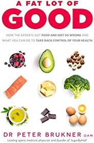 A Fat Lot of Good: How the Experts Got Food and Diet So Wrong and What You Can Do to Take Back Control of Your