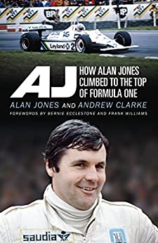AJ: How Alan Jones Climbed to the Top of Formula One by [Jones, Alan]