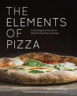 The Elements of Pizza: Unlocking the Secrets to World-Class Pies at Home: A Cookbook by [Forkish, Ken]
