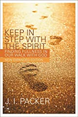 Keep in Step with the Spirit (second edition): Finding Fullness In Our Walk With God Kindle Edition