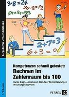 Kompetenzen schnell getestet: Rechnen ZR bis 100: Kurze Diagnosetests zum Stand der Rechenleistungen im Anfangsunterricht (1. und 2. Klasse)