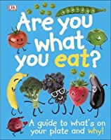Are You What You Eat?: A Guide to What's on your Plate and Why! (Dk)