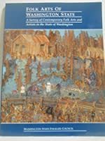 Folk Arts of Washington State: A Survey of Contemporary Folk Arts and Artists in the State of Washington (Washington State Folklife Council)
