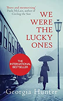 We Were the Lucky Ones: The New York Times bestseller inspired by an incredible true story by [Hunter, Georgia]