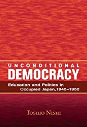 Unconditional Democracy: Education and Politics in Occupied Japan, 1945–1952 (Hoover Institution Press Publication)