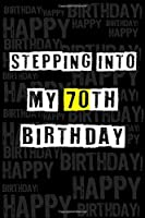 Stepping into my 70th Birthday: Birthday Journal Lined Notebook /Journal Gift, 120 Pages, 6 x 9,High Cover