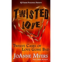 Twisted Love: Twelve True Stories of Love Gone Bad