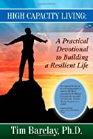 High Capacity Living: A Practical Devotional to Building a Resilient Life