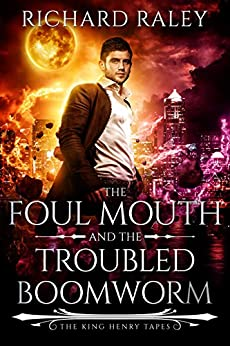 The Foul Mouth and the Troubled Boomworm (The King Henry Tapes Book 3) by [Raley, Richard]