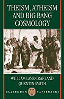 Theism, Atheism, and Big Bang Cosmology (Clarendon Paperbacks)