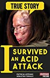 I Survived an Acid Attack: The tragic testimony of a woman who went through hell and back (English Edition)