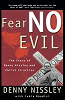 Fear No Evil: The Story of Denny Nissley and Christ in Action (Spirituality)