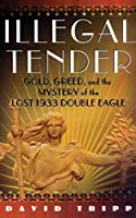 Illegal Tender: Gold, Greed, and the Mystery of the Lost 1933 Double Eagle
