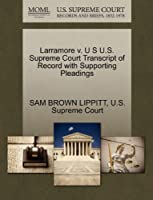 Larramore V. U S U.S. Supreme Court Transcript of Record with Supporting Pleadings