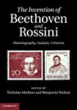 The Invention of Beethoven and Rossini: Historiography, Analysis, Criticism