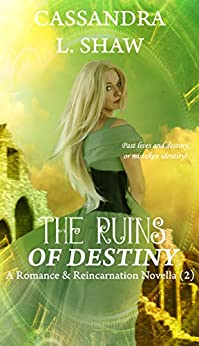 The Ruins of Destiny: Romance & Reincarnation Novella (2) by [Shaw, Cassandra L]