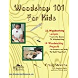 Woodshop 101 For Kids: 21 Woodworking Lessons: Teach the Basics of Woodworking.  14 Woodworking Projects For Parents and Kids