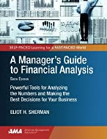 A Manager's Guide to Financial Analysis: Powerful Tools for Analyzing the Numbers and Making the Best Decisions for Your Business
