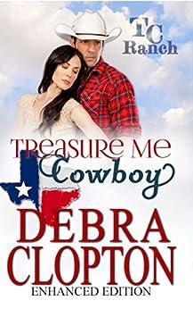 TREASURE ME, COWBOY Enhanced Edition (Turner Creek Ranch Book 1) by [Clopton, Debra]