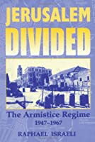 Jerusalem Divided: The Armistice Regime, 1947-1967 (Israeli History, Politics and Society)