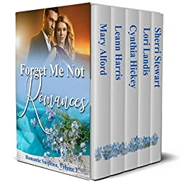 Forget Me Not Romances: Volume 3 by [Alford, Mary, Harris, Leann, Hickey, Cynthia, Landis, Lori, Stewart, Sherri]
