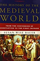The History of the Medieval World: From the Conversion of Constantine to the First Crusade by Susan Wise Bauer(2010-02-22)
