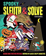 Sleuth & Solve: Spooky: Decode Mind-Twisting Mysteries Inspired by Classic Creepy Charac
