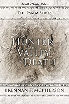 The Hunter and the Valley of Death: A Parable of Surrender - Psalm 23 (The Psalm Series Book 1) by [McPherson, Brennan]