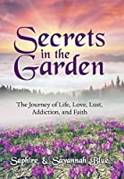 Secrets in the Garden: The Journey of Life, Love, Lust, Addiction, and Faith