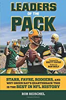 Leaders of the Pack: Starr, Favre, Rodgers and Why Green Bay's Quarterback Trio Is the Best in NFL History
