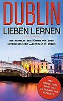 Dublin lieben lernen: Der perfekte Reisefuehrer fuer einen unvergesslichen Aufenthalt in Dublin inkl. Insider-Tipps, Tipps zum Geldsparen und Packliste: (Erzaehl-Reisefuehrer Dublin)