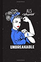 ALS Warrior Unbreakable: Amyotrophic Lateral Sclerosis Awareness Gifts Blank Lined Notebook Support Present For Men Women Blue Ribbon Awareness Month / Day Journal for Him Her