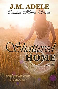 Shattered Home: A Novella (Coming Home) by [Adele, J.M.]