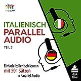 Italienisch Parallel Audio - Einfach Italienisch Lernen mit 501 Sätzen in Parallel Audio - Teil 2 (German Edition)