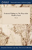 Frederick Wilding: Or, the Ways of the World: A Novel; Vol. II