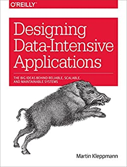 Designing Data-Intensive Applications: The Big Ideas Behind Reliable, Scalable, and Maintainable Systems by [Kleppmann, Martin]