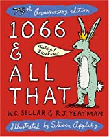 1066 & All That: A Memorable History Of England, Comprising All The Parts You Can Remember, Including 103 Good Things, 5 Bad Kings And 2 Genuine Dates (Methuen Humour)