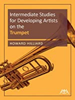Intermediate Studies for Developing Artists on the Trumpet