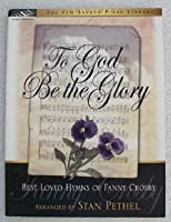 To God Be the Glory (Best Loved Hymns of Fanny Crosby) [並行輸入品]