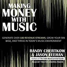 Making Money with Music: Generate Over 100 Revenue Streams, Grow Your Fan Base, and Thrive in Today's Music Environment