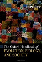 The Oxford Handbook of Evolution, Biology, and Society (Oxford Handbooks)