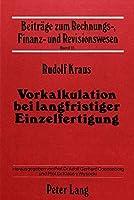 Vorkalkulation Bei Langfristiger Einzelfertigung (Beitraege Zum Rechnungs-, Finanz- Und Revisionswesen)