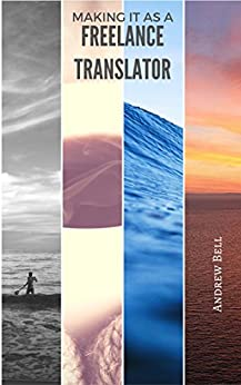 Making it as a Freelance Translator by [Bell, Andrew]