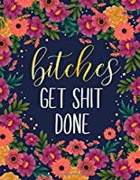 Bitches Get Shit Done: 2020-2024 Five Year Planner, 60 Months Calendar, 5 Year Appointment Calendar, Business Planners, Agenda Schedule Organizer Logbook and Journal with Colorful Floral Cover (2020-2024 Monthly planner)