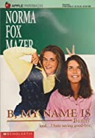 B, My Names Is Bunny